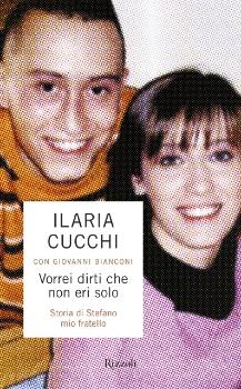 La copertina del libro di Ilaria Cucchi Vorrei dirti che non eri solo